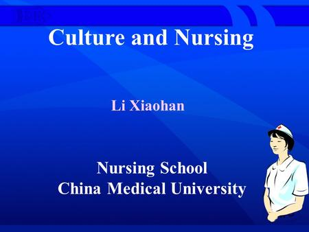 Culture and Nursing Nursing School China Medical University Li Xiaohan.
