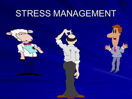 STRESS MANAGEMENT. The Biggest and Toughest Challenge in today's world is StReSs.