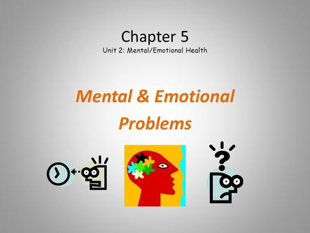 Chapter 5 Unit 2: Mental/Emotional Health