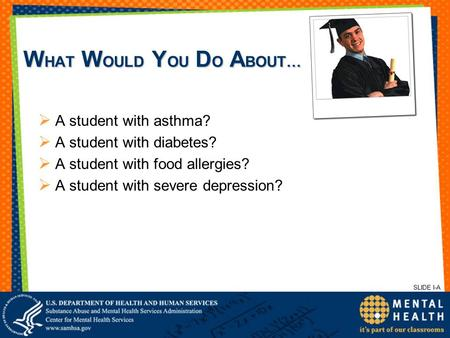W HAT W OULD Y OU D O A BOUT…  A student with asthma?  A student with diabetes?  A student with food allergies?  A student with severe depression?