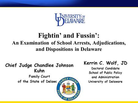 Fightin' and Fussin': An Examination of School Arrests, Adjudications, and Dispositions in Delaware Chief Judge Chandlee Johnson Kuhn Family Court of the.