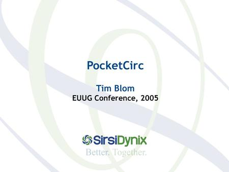 PocketCirc Tim Blom EUUG Conference, 2005. PocketCirc.