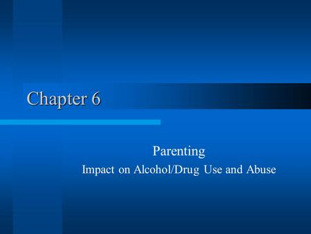 Parenting Impact on Alcohol/Drug Use and Abuse