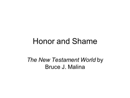 Honor and Shame The New Testament World by Bruce J. Malina.