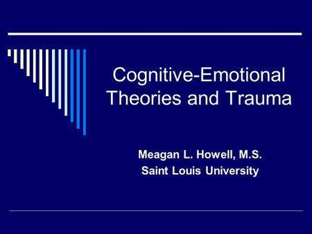 Cognitive-Emotional Theories and Trauma Meagan L. Howell, M.S. Saint Louis University.