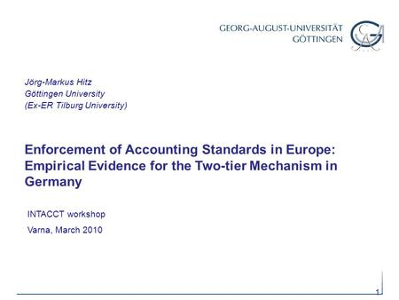 11 Enforcement of Accounting Standards in Europe: Empirical Evidence for the Two-tier Mechanism in Germany INTACCT workshop Varna, March 2010 Jörg-Markus.