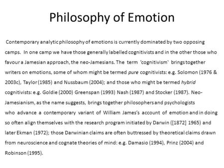 Philosophy of Emotion Contemporary analytic philosophy of emotions is currently dominated by two opposing camps. In one camp we have those generally labelled.