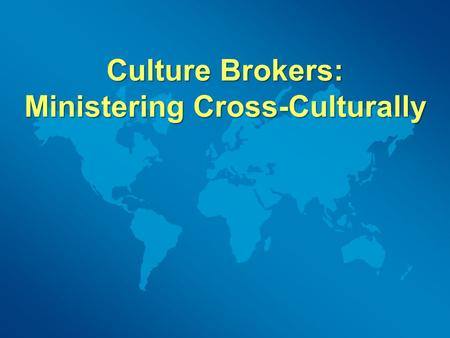 Culture Brokers: Ministering Cross-Culturally. Culture is the inherited ideas, beliefs, values, knowledge, activities, and ideas of a group of people.