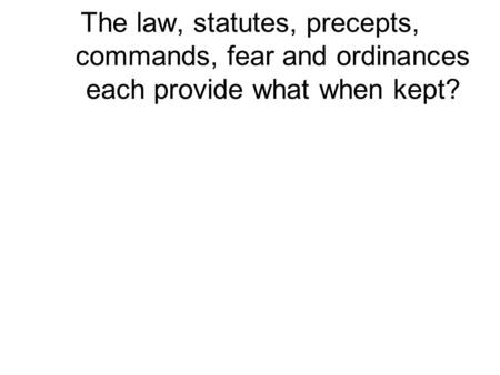 The law, statutes, precepts, commands, fear and ordinances each provide what when kept?