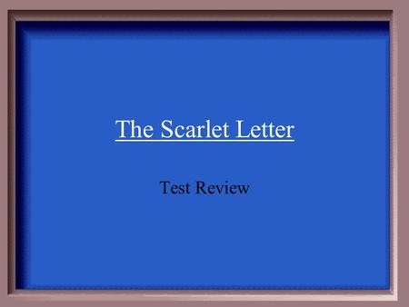 The Scarlet Letter Test Review $100 $200 $300 $400 $500.