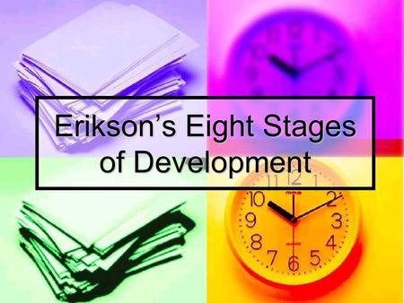 Erikson's Eight Stages of Development. INFANCY Age – birth to 12 to 18 months Age – birth to 12 to 18 months Basic Conflict – Trust vs. Mistrust Basic.