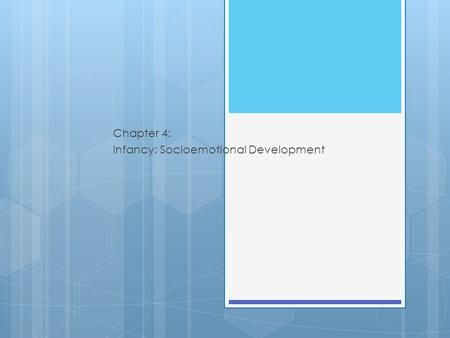 Chapter 4: Infancy: Socioemotional Development. Attachment: The Basic Life Bond  History  Behaviorists (Watson, Skinner) minimized human attachment.