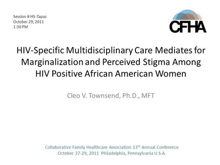 HIV-Specific Multidisciplinary Care Mediates for Marginalization and Perceived Stigma Among HIV Positive African American Women Cleo V. Townsend, Ph.D.,