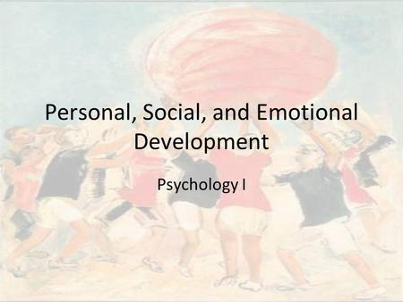 Personal, Social, and Emotional Development Psychology I.