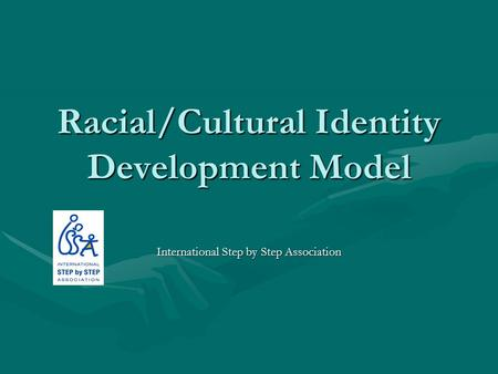 Racial/Cultural Identity Development Model International Step by Step Association.