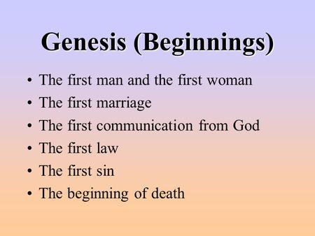 Genesis (Beginnings) The first man and the first woman The first marriage The first communication from God The first law The first sin The beginning of.