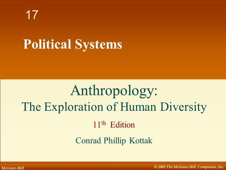 McGraw-Hill © 2005 The McGraw-Hill Companies, Inc. 1 17 Political Systems Anthropology: The Exploration of Human Diversity 11 th Edition Conrad Phillip.