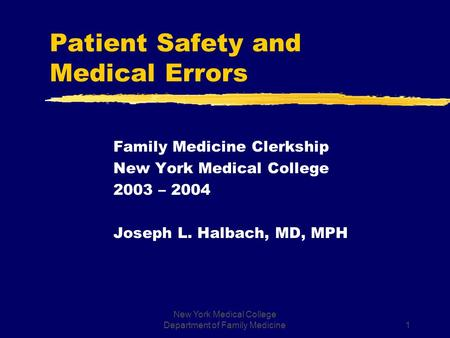 New York Medical College Department of Family Medicine1 Patient Safety and Medical Errors Family Medicine Clerkship New York Medical College 2003 – 2004.