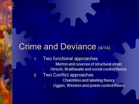 Crime and Deviance (4/14) 1. Two functional approaches 1. Merton and sources of structural strain 2. Hirschi, Braithwaite and social control theory 2.
