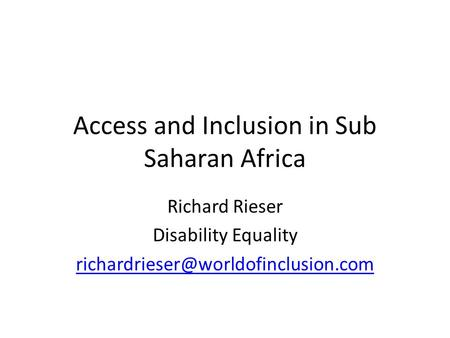 Access and Inclusion in Sub Saharan Africa Richard Rieser Disability Equality