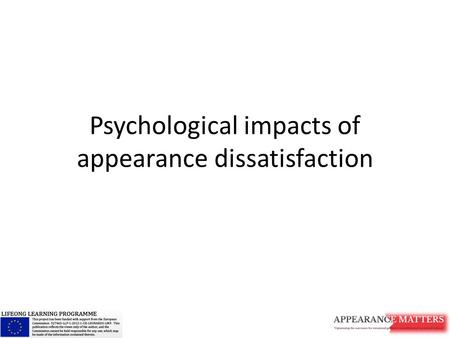 Psychological impacts of appearance dissatisfaction.