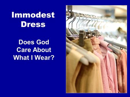 "Immodest Dress Does God Care About What I Wear?. ""Therefore 'Come out from among them and be separate,' says the Lord. 'Do not touch what is unclean,"