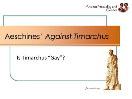 "Aeschines' Against Timarchus Is Timarchus ""Gay""? Demosthenes."