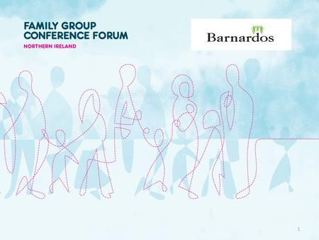 1. Restoring Families – placing Family Group Conferencing on the Restorative Continuum Marie Gribben, FGC NI Fiona Doherty, Barnardos FWC, NE HSE area.