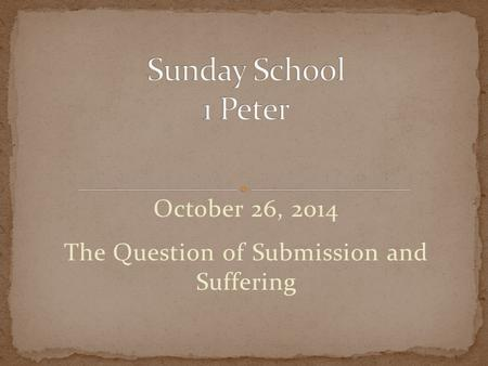 October 26, 2014 The Question of Submission and Suffering.