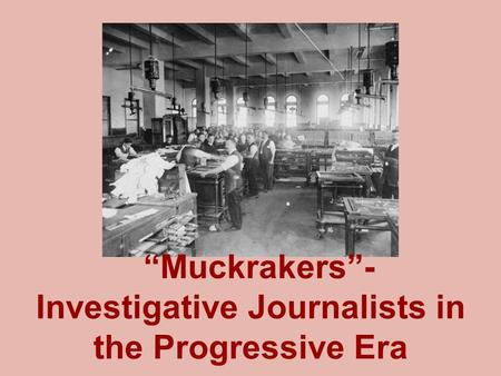 """Muckrakers""- Investigative Journalists in the Progressive Era"