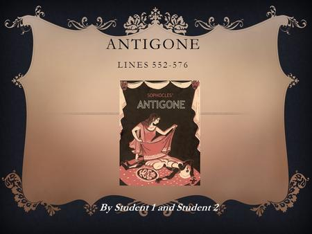 ANTIGONE LINES 552-576 By Student 1 and Student 2.