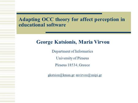 Adapting OCC theory for affect perception in educational software George Katsionis, Maria Virvou Department of Informatics University of Piraeus Piraeus.