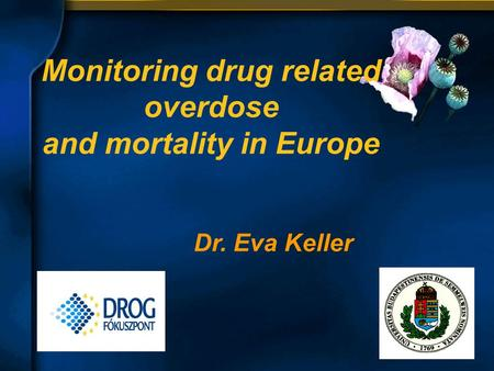 Monitoring drug related overdose and mortality in Europe Dr. Eva Keller.