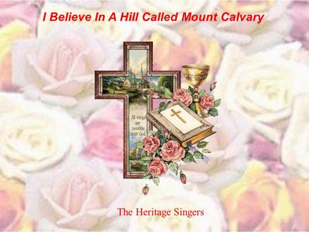 I Believe In A Hill Called Mount Calvary The Heritage Singers.