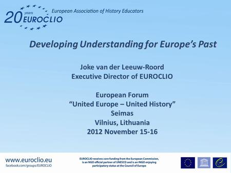 Developing Understanding for Europe's Past Developing Understanding for Europe's Past Joke van der Leeuw-Roord Executive Director of EUROCLIO European.