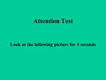 Attention Test Look at the following picture for 5 seconds.