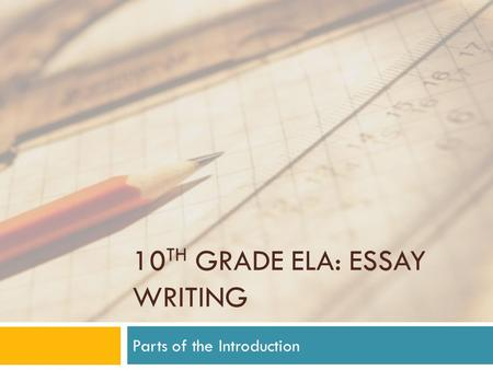 10 TH GRADE ELA: ESSAY WRITING Parts of the Introduction.