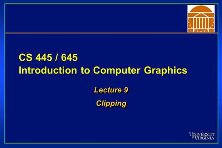 CS 445 / 645 Introduction to Computer Graphics Lecture 9 Clipping Clipping.