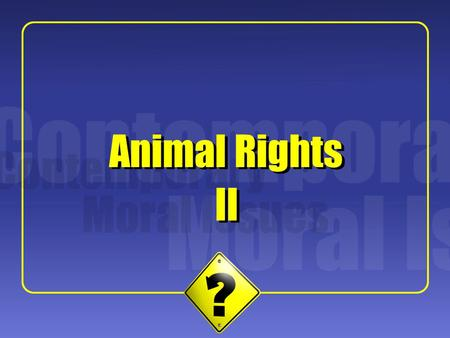1 II Animal Rights. 2 Note: Cohen's paper was published in the New England Journal of Medicine; his primary audience consisted of doctors, not philosophers.