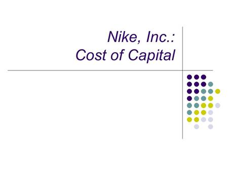 Nike, Inc.: Cost of Capital. Case Background: NorthPoint Large Cap Fund weighing whether to buy Nike's stock. Nike has experienced sales growth decline,