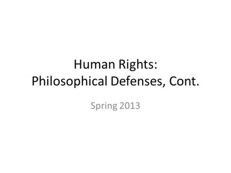 Human Rights: Philosophical Defenses, Cont. Spring 2013.