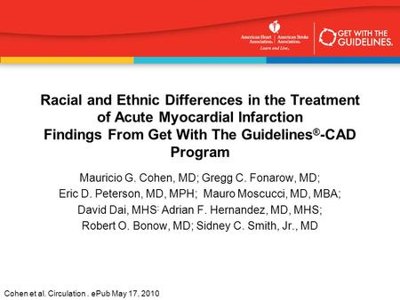 Cohen et al. Circulation. ePub May 17, 2010 Racial and Ethnic Differences in the Treatment of Acute Myocardial Infarction Findings From Get With The Guidelines.