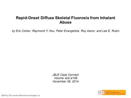 Rapid-Onset Diffuse Skeletal Fluorosis from Inhalant Abuse by Eric Cohen, Raymond Y. Hsu, Peter Evangelista, Roy Aaron, and Lee E. Rubin JBJS Case Connect.