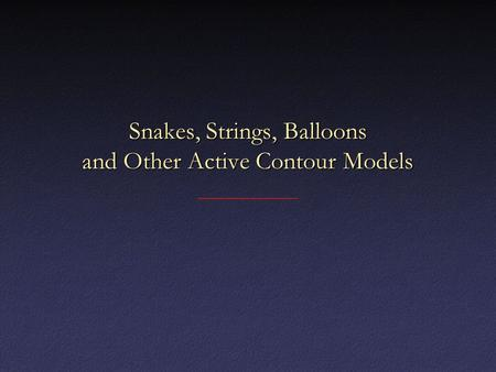 Snakes, Strings, Balloons and Other Active Contour Models.