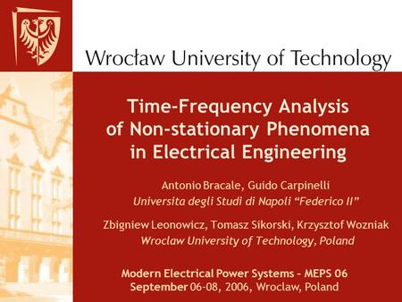 "Time-Frequency Analysis of Non-stationary Phenomena in Electrical Engineering Antonio Bracale, Guido Carpinelli Universita degli Studi di Napoli ""Federico."