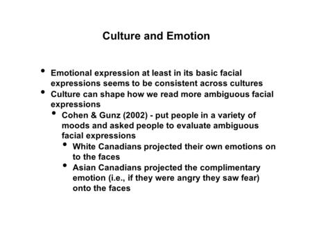 Emotional expression at least in its basic facial expressions seems to be consistent across cultures Culture can shape how we read more ambiguous facial.