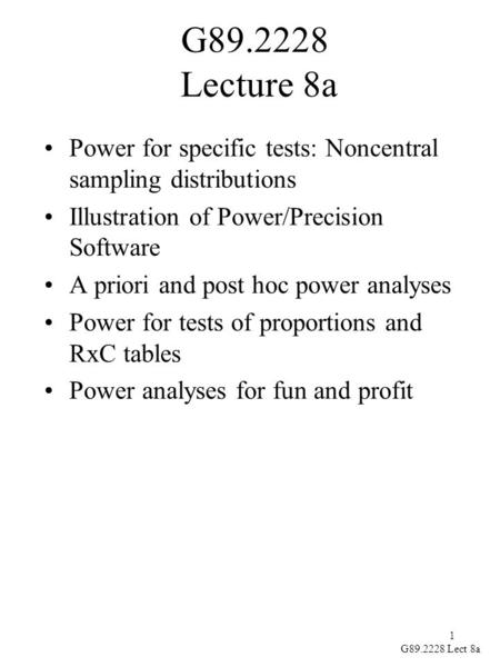 1 G89.2228 Lect 8a G89.2228 Lecture 8a Power for specific tests: Noncentral sampling distributions Illustration of Power/Precision Software A priori and.