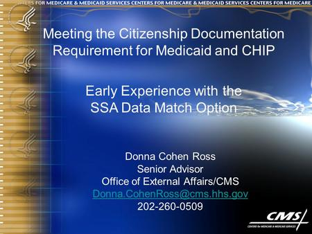 Meeting the Citizenship Documentation Requirement for Medicaid and CHIP Early Experience with the SSA Data Match Option Donna Cohen Ross Senior Advisor.