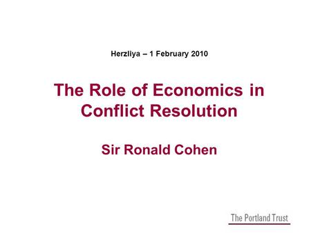 Herzliya – 1 February 2010 The Role of Economics in Conflict Resolution Sir Ronald Cohen.