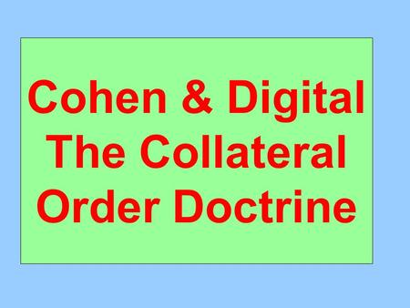 Cohen & Digital The Collateral Order Doctrine. Cohen What sort of suit was P bringing? Derivative action What did D want court to do? Order P to post.